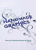 Handmade Graphics Tools & Techniques Beyond the Mouse