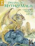 Dreamscapes Myth & Magic: Creating Legendary Creatures & Characters