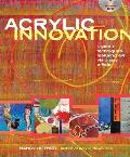 Acrylic Innovation: Styles + Techniques Featuring 64 Visionary Artists [With DVD] Cover