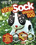 Stray Sock Sewing, Too: More Super-Cute Sock Softies to Make and Love Cover