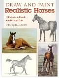 Draw and Paint Realistic Horses: Projects in Pencil, Acrylics and Oills