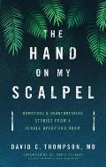 Hand on My Scalpel: Humorous and Heartbreaking Stories from a Jungle Operating Room