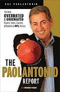 The Paolantonio Report: The Most Overrated and Underrated Players, Teams, Coaches, and Moments in NFL History