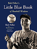 Bob Feller's Little Blue Book of Baseball Wisdom Cover