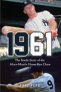 1961 The Inside Story of the Maris Mantle Home Run Chase