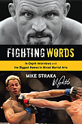 Fighting Words In Depth Interviews with the Biggest Names in Mixed Martial Arts