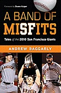 Band of Misfits Tales of the 2010 San Francisco Giants