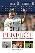 Perfect The Inside Story of Baseballs Twenty Perfect Games