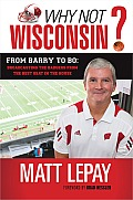 Why Not Wisconsin?: From Barry to Bo: Broadcasting the Badgers from the Best Seat in the House