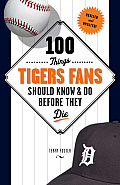 100 Things Tigers Fans Should...