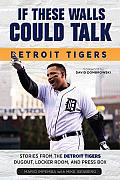 If These Walls Could Talk: Detroit Tigers: Stories from the Detroit Tigers' Dugout, Locker Room, and Press Box (If These Walls Could Talk)