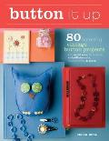 Button It Up: 80 Amazing Vintage Button Projects for Necklaces, Bracelets, Embellishments, Housewares & More Cover