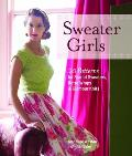 Sweater Girls: 20 Patterns for Starlet Sweaters, Retro Wraps & Glamour Knits Cover