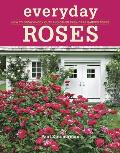 Everyday Roses How to Grow Knock Out & Other Easy Care Garden Roses