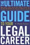 Ultimate Guide to Your Legal Career What Every Young Lawyer Must Know to Avoid the Mistakes & Maximize the Value of a Career in the Law