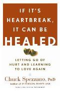 If It's Heartbreak, It Can Be Healed: Letting Go of Hurt and Learning to Love Again