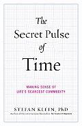 Secret Pulse of Time Making Sense of Lifes Scarcest Commodity