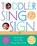 Toddler Sing & Sign Improve Your Childs Vocabulary & Verbal Skills the Fun Way Through Music & Play With CD