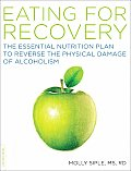 The Eating for Recovery: The Essential Nutrition Plan to Reverse the Physical Damage of Alcoholism