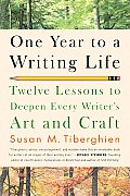 One Year to a Writing Life Twelve Lessons to Deepen Every Writers Art & Craft