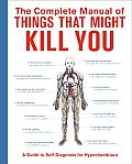 Complete Manual of Things That Might Kill You: A Guide to Self-Diagnosis for Hypochondriacs Cover