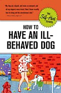 How To Have an ILL Behaved Dog Discontinued