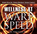 Wellness at Warp Speed Your Health Your Destiny Your Choice