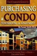 The Complete Guide to Purchasing a Condo, Townhouse, or Apartment: What Smart Investors Need to Know--Explained Simply