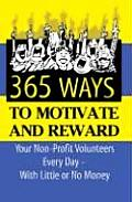 365 Ways To Motivate & Reward Your Nonprofit Volunteers Every Day With Little Or No Money
