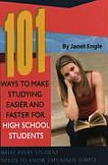 101 Ways To Make Studying Easier and Faster for High School Students: What Every Student Needs To Know Explained Simply (08 Edition)