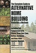 The Complete Guide to Alternative Home Building Materials & Methods: Including Sod, Compressed Earth, Plaster, Straw, Beer Cans, Bottles, Cordwood, an