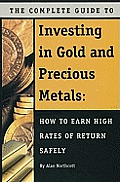 The Complete Guide to Investing in Gold and Precious Metals: How to Earn High Rates of Return - Safely