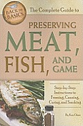 Complete Guide to Preserving Meat Fish & Game Step By Step Instructions to Freezing Canning Curing & Smoking