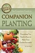 Complete Guide to Companion Planting Everything You Need to Know to Make Your Garden Successful