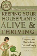The Complete Guide to Keeping Your Houseplants Alive and Thriving: Everything You Need to Know Explained Simply (Back-To-Basics)