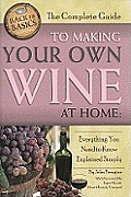 The Complete Guide to Making Your Own Wine at Home: Everything You Need to Know Explained Simply (Back-To-Basics)