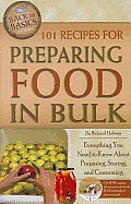 101 Recipes for Preparing Food in Bulk Everything You Need to Know about Preparing Storing & Consuming