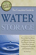 The Complete Guide to Water Storage: How to Use Gray Water and Rainwater Systems, Rain Barrels, Tanks, and Other Water Storage Techniques for Househol (Back-To-Basics)