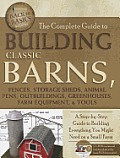 The Complete Guide to Building Classic Barns, Fences, Storage Sheds, Animal Pens, Outbuildings, Greenhouses, Farm Equipment, & Tools: A Step-By-Step G (Back-To-Basics)