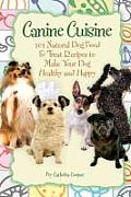Canine Cuisine: 101 Natural Dog Food & Treat Recipes to Make Your Dog Healthy and Happy (Back-To-Basics)