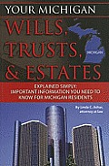 Your Michigan Wills, Trusts, & Estates Explained Simply: Important Information You Need to Know for Michigan Residents