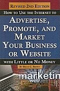 How to use the Internet to advertise, promote, and market your business or website; with little or no money, 2d ed