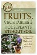 How to Grow Fruits, Vegetables & Houseplants Without Soil: The Secrets of Hydroponic Gardening Revealed (Back-To-Basics) Cover