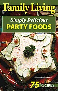 Family Living: Simply Delicious Party Foods (Leisure Arts #76007)