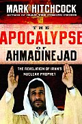 The Apocalypse of Ahmadinejad: The Revelation of Iran's Nuclear Prophet