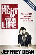 The Fight of Your Life: Why Your Teen Is at Risk & What Only You Can Do about It