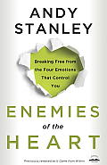 Enemies of the Heart Breaking Free from the Four Emotions That Control You