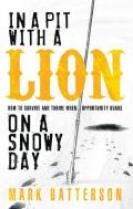 In a Pit with a Lion on a Snowy Day: How to Survive and Thrive When Opportunity Roars Cover