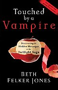 Touched by a Vampire Discovering the Hidden Messages in the Twilight Saga
