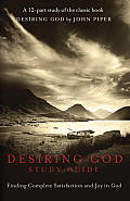 Desiring God DVD Study Guide: Finding Complete Satisfaction and Joy in God Cover